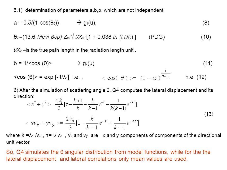 θ0 =(13.6 Mev/ βcp)·Zch√ t/X0 ·[1 + 0.038 ln (t /X0) ] (PDG) (10)